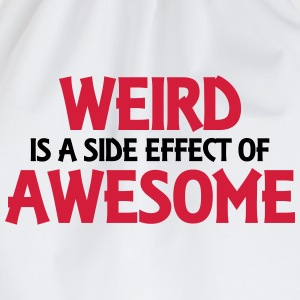 Weird is a side effect of awesome T-Shirts - Turnbeutel