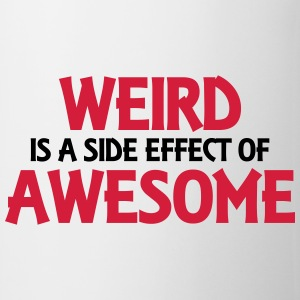 Weird is a side effect of awesome T-Shirts - Tasse