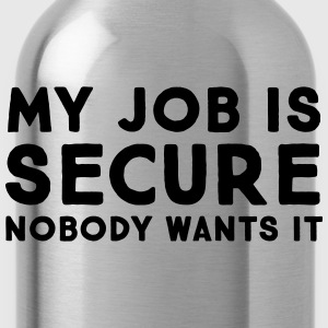 My Job Is Secure - Nobody Wants It Tee shirts - Gourde