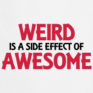 Weird is a side effect of awesome Tee shirts - Tablier de cuisine