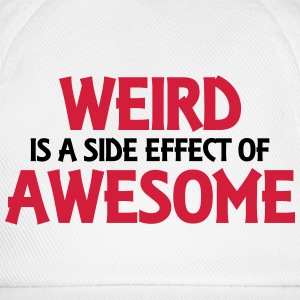 Weird is a side effect of awesome Tee shirts - Casquette classique