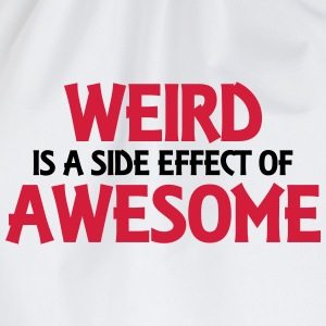Weird is a side effect of awesome T-skjorter - Gymbag