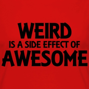 Weird is a side effect of awesome T-Shirts - Women's Premium Longsleeve Shirt