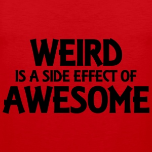 Weird is a side effect of awesome T-Shirts - Männer Premium Tank Top