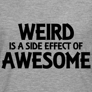 Weird is a side effect of awesome Hoodies & Sweatshirts - Men's Premium Longsleeve Shirt