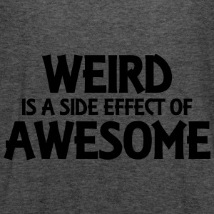 Weird is a side effect of awesome Pullover & Hoodies - Frauen Tank Top von Bella
