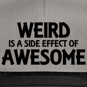 Weird is a side effect of awesome Pullover & Hoodies - Snapback Cap