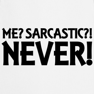 Me? Sarcastic? Never! T-Shirts - Cooking Apron