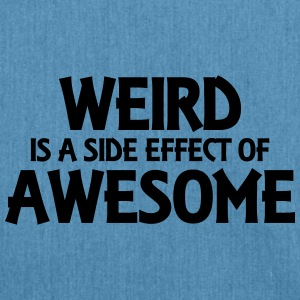 Weird is a side effect of awesome Débardeurs - Sac bandoulière 100 % recyclé