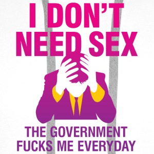 The government fucks me every day T-Shirts - Men's Premium Hoodie