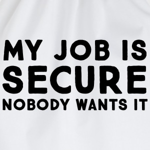 My Job Is Secure - Nobody Wants It Tee shirts - Sac de sport léger
