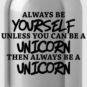 Always be yourself, unless you can be a unicorn Langarmshirts - Trinkflasche