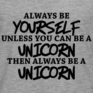 Always be yourself, unless you can be a unicorn Hoodies & Sweatshirts - Men's Premium Longsleeve Shirt