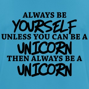 Always be yourself, unless you can be a unicorn Tops - mannen T-shirt ademend