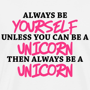 Always be yourself, unless you can be a unicorn Tops - Mannen Premium T-shirt