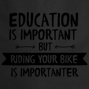 Education Is Important But Riding Your Bike Is... Magliette - Grembiule da cucina