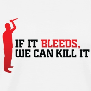 If it bleeds, we can kill it. Other - Men's Premium T-Shirt