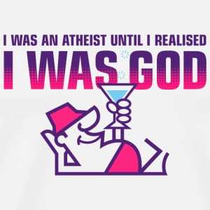 I was an atheist until I realized that I am God Mugs & Drinkware - Men's Premium T-Shirt