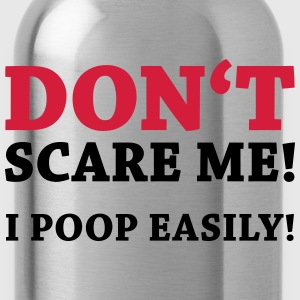 Don't scare me! I poop easily! T-Shirts - Water Bottle