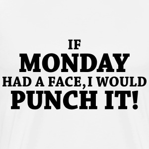 If monday had a face, I would punch it! Shirts met lange mouwen - Mannen Premium T-shirt
