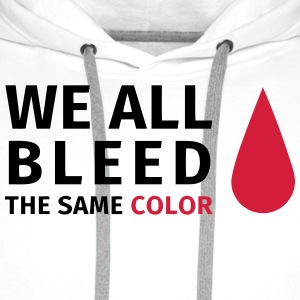 We all bleed the same color T-shirts - Mannen Premium hoodie