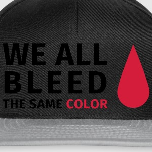We all all bleed the same color T-Shirts - Snapback Cap