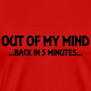 Out of my mind...back in 5 minutes... Long Sleeve Shirts - Men's Premium T-Shirt