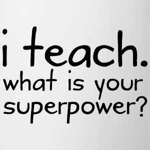 I Teach. What Is Your Superpower? T-Shirts - Tasse