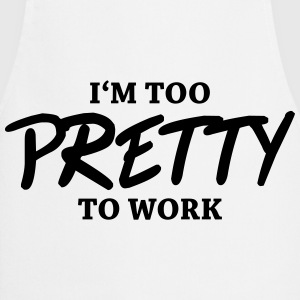 I'm too pretty to work Tee shirts - Tablier de cuisine