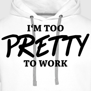 I'm too pretty to work Langarmshirts - Männer Premium Hoodie