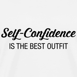 Self-Confidence Is The Best Outfit Tops - Männer Premium T-Shirt