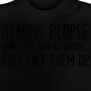 Strong People Don't Push Others Down... T-Shirts - Baby T-Shirt