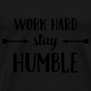 Work Hard Stay Humble Tops - Männer Premium T-Shirt