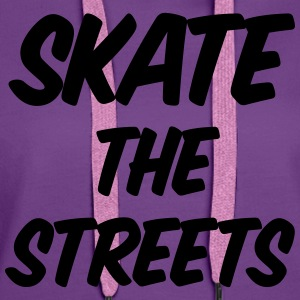 skate the streets Shirts - Vrouwen Premium hoodie