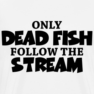 Only dead fish follow the stream Langærmede t-shirts - Herre premium T-shirt