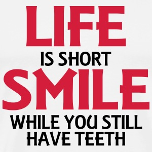 Life is short, smile while you still have teeth Tops - Men's Premium T-Shirt
