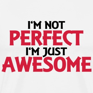 I'm not perfect - I'm just awesome Tops - Men's Premium T-Shirt