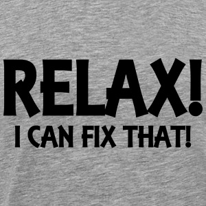 Relax! I can fix that! Long Sleeve Shirts - Men's Premium T-Shirt