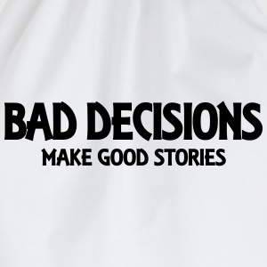 Bad decisions make good stories Hoodies & Sweatshirts - Drawstring Bag