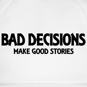 Bad decisions make good stories Hoodies & Sweatshirts - Baseball Cap