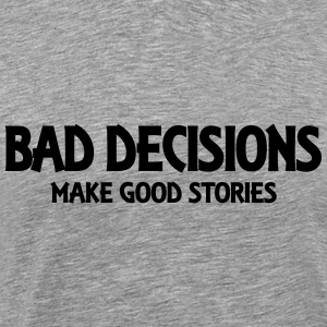 Bad decisions make good stories Long Sleeve Shirts - Men's Premium T-Shirt
