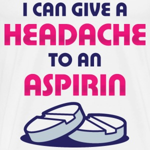I even give aspirin a headache! Other - Men's Premium T-Shirt