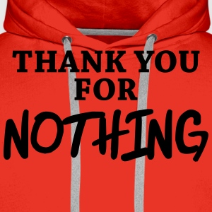 Thank you for nothing T-Shirts - Men's Premium Hoodie
