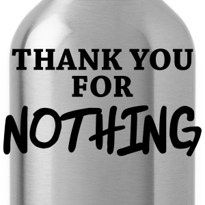 Thank you for nothing T-Shirts - Water Bottle