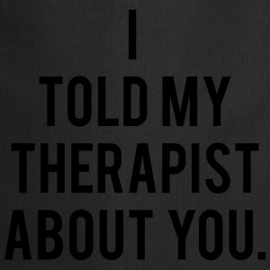 I Told My Therapist About You - KOLESON COUTURE - Cooking Apron