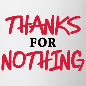 Thanks for nothing T-Shirts - Tasse