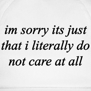 I'm Sorry I Literally Don't Care - KOLESON COUTURE - Baseball Cap