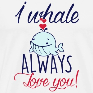 I whale always love you! Tops - Männer Premium T-Shirt