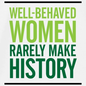 Well-behaved women rarely write history! Accessories - Men's Premium T-Shirt