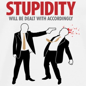 Stupidity is handled consistently. Shirts - Men's Premium T-Shirt